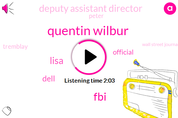 Quentin Wilbur,Lisa,Dell,Official,Deputy Assistant Director,Peter,Tremblay,Wall Street Journal,FBI,Muller,Mara Liasson,Donald Trump,Hillary Clinton,Jim Colmey,White House,Justice Department