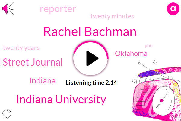 Rachel Bachman,Indiana University,Wall Street Journal,Indiana,Oklahoma,Reporter,Twenty Minutes,Twenty Years