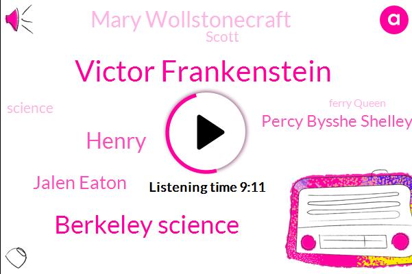 Victor Frankenstein,Berkeley Science,Henry,Jalen Eaton,Percy Bysshe Shelley,Mary Wollstonecraft,Scott,Ferry Queen,Elizabeth,Edmund Spenser,Philip,Spain,Thomas,Moore,John Major,Jon Rao,Walter,Spencer,Vincent,Eighty Years