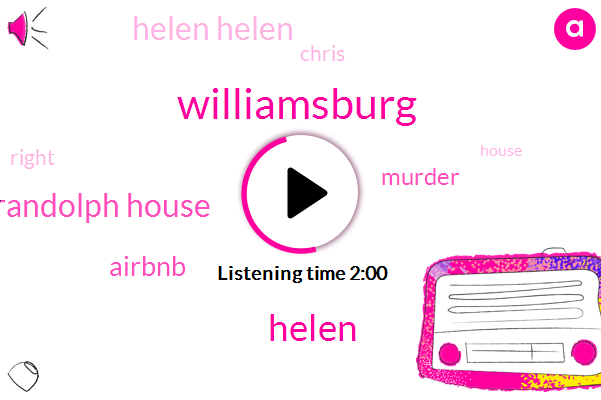 Williamsburg,Helen,Randolph House,Airbnb,Murder,Helen Helen,Chris