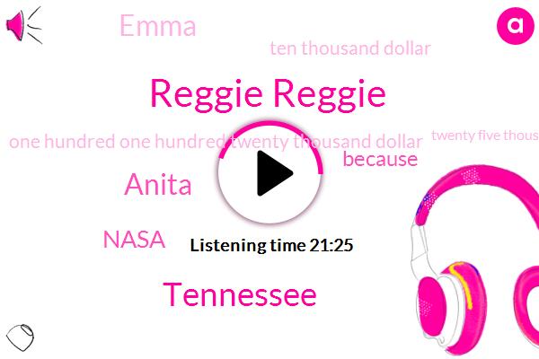 Reggie Reggie,Tennessee,Anita,Nasa,Emma,FOX,Ten Thousand Dollar,One Hundred One Hundred Twenty Thousand Dollar,Twenty Five Thousand Dollars,Twenty Five Hundred Dollars,Fifteen Hundred Dollars,Fourteen Minutes,Three Years,Three Hour,Two Pounds,One Week
