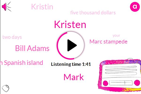 Kristen,Mark,Bill Adams,Oman Spanish Island,Marc Stampede,Kristin,Five Thousand Dollars,Two Days