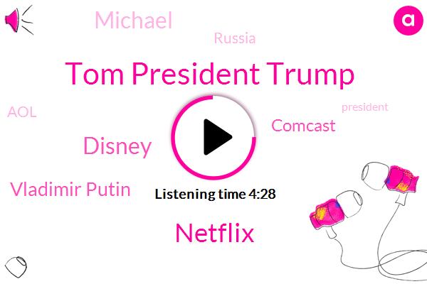 Tom President Trump,Netflix,Vladimir Putin,Disney,Comcast,Michael,Russia,AOL,President Trump,Moffitt,United States,CFO,Craig,Helsinki,CEO,EBA,Nathanson,Mr John Tucker John