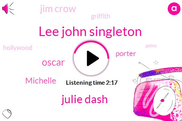 Lee John Singleton,Julie Dash,Oscar,Michelle,Porter,Jim Crow,Griffith,Hollywood,Gates