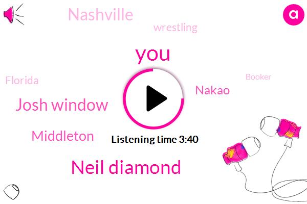 Neil Diamond,Josh Window,Middleton,Nakao,Nashville,Wrestling,Florida,Booker,BEN,Otis Redding,Littleton,Three Year