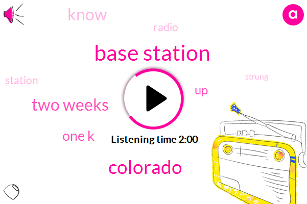 Base Station,Colorado,Two Weeks,One K