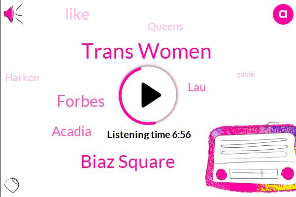 Trans Women,Biaz Square,Forbes,Acadia,LAU,Queens,Harken,Gable,H. E. Archies,Louise