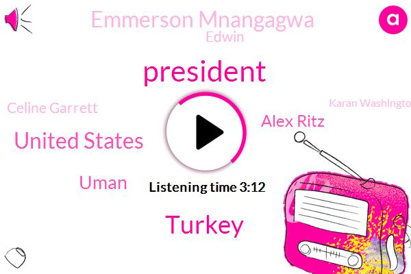 President Trump,Turkey,United States,Uman,Alex Ritz,Emmerson Mnangagwa,Edwin,Celine Garrett,Karan Washington,Zimbabwe,Reggie,DON,Mr. Erdogan,China,Fourteen Percent,Twenty Four Hours,Thirteen Hours,Twelve Percent