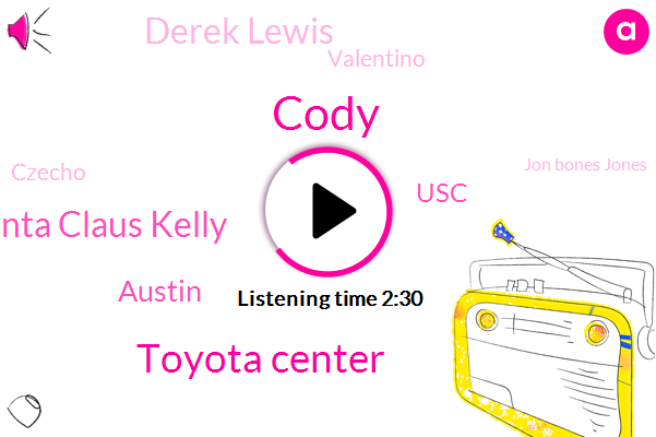 Cody,Toyota Center,Santa Claus Kelly,Austin,USC,Derek Lewis,Valentino,Czecho,Jon Bones Jones,Jake Jake,Miami,SNL,Vegas,Dominic