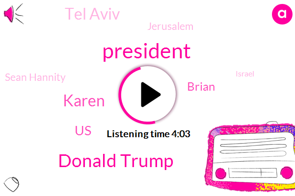 President Trump,Donald Trump,Karen,United States,Brian,Tel Aviv,Jerusalem,Sean Hannity,Israel,Golan Heights,Middle East,Prime Minister,Linda,Trudeau,Texas,Florida,Seventy Five Years,Twenty Years