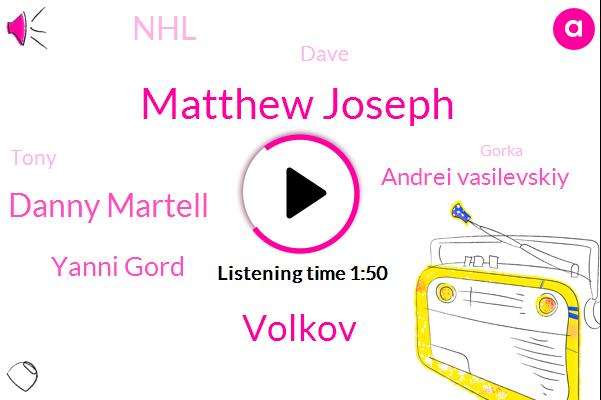 Matthew Joseph,Volkov,Danny Martell,Yanni Gord,Andrei Vasilevskiy,NHL,Dave,Tony,Gorka,Lewis