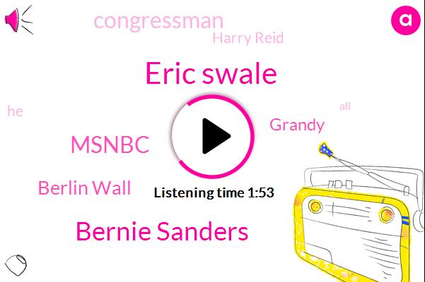 Eric Swale,Bernie Sanders,Msnbc,Berlin Wall,Grandy,Congressman,Harry Reid