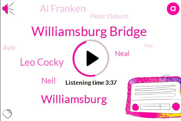 Williamsburg Bridge,Williamsburg,Leo Cocky,Neil,Neal,Al Franken,Peter Osburn,Ayla,Frye,Dana