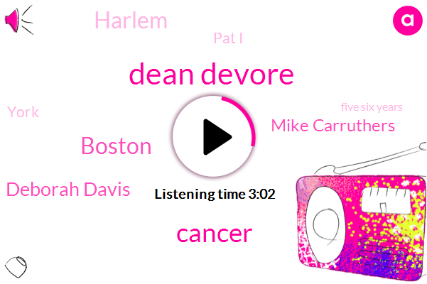 Dean Devore,Cancer,WBZ,Boston,Deborah Davis,Mike Carruthers,Harlem,Pat I,York,Five Six Years,Four Day