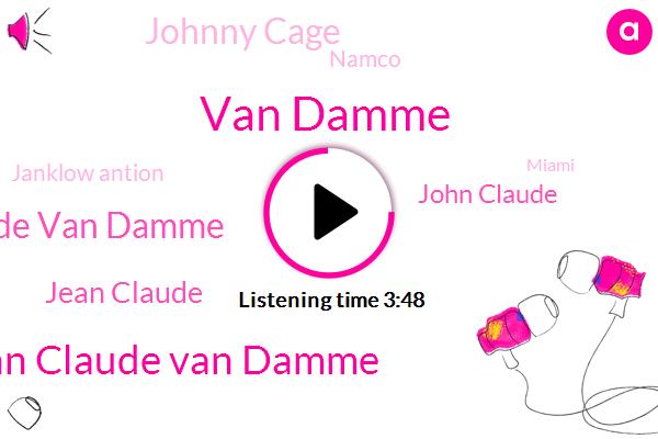 Van Damme,John Claude Van Damme,Sean Claude Van Damme,Jean Claude,John Claude,Johnny Cage,Namco,Janklow Antion,Miami,ERA,John