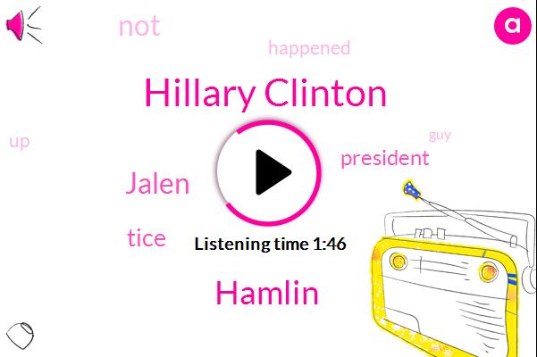 Hillary Clinton,Hamlin,Jalen,Tice,President Trump