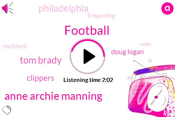 Football,Anne Archie Manning,Tom Brady,Clippers,Doug Logan,Philadelphia,Li Manning,Rockford