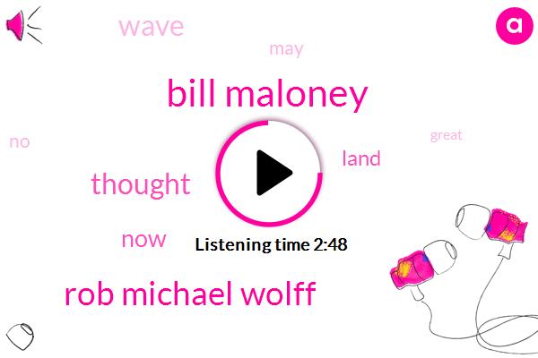 Bill Maloney,Rob Michael Wolff