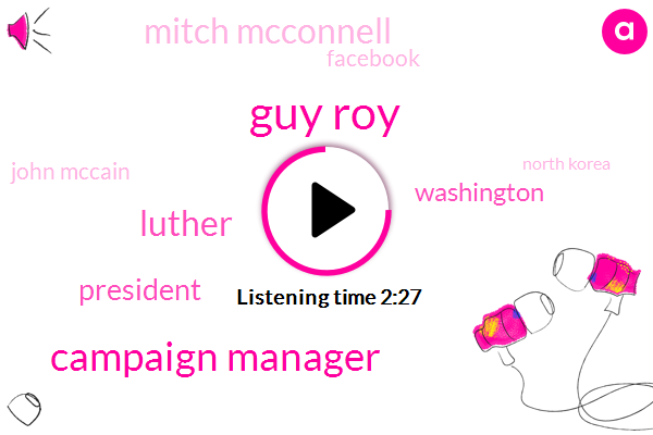 Guy Roy,Campaign Manager,President Trump,Luther,Washington,Mitch Mcconnell,Facebook,John Mccain,North Korea,Congress,Mr Levin,Libya,Virginia,Eight Million Dollars