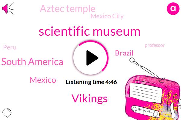 Scientific Museum,Vikings,South America,Mexico,Brazil,Aztec Temple,Mexico City,Peru,Professor,Waterton Lakes,Alberta,Canada,Inoue,RIO,Agip,National Park,Kevin Black,Luzia,University Of Cambridge