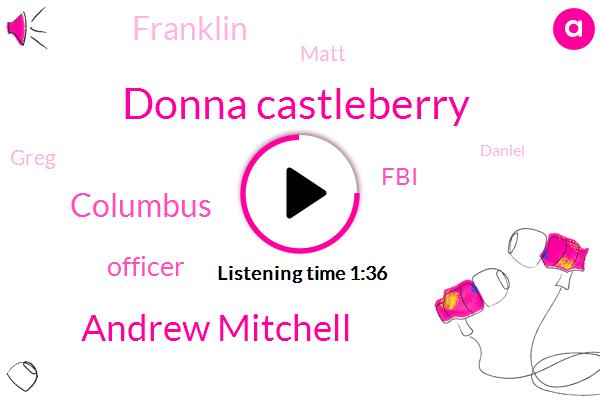 Donna Castleberry,Andrew Mitchell,Columbus,Officer,FBI,Wtvn,Franklin,Matt,Greg,Daniel