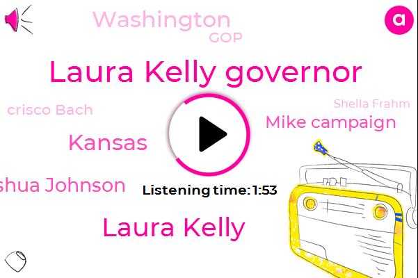 Laura Kelly Governor,Laura Kelly,Kansas,Joshua Johnson,Mike Campaign,Washington,GOP,Crisco Bach,Sheila Frahm,Senator,Bill Graves,Mike Hayden,America,United States,Nancy Kassebaum,Fourteen Years