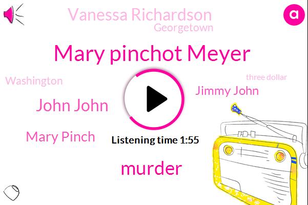Mary Pinchot Meyer,Murder,John John,Mary Pinch,Jimmy John,Vanessa Richardson,Georgetown,Washington,Three Dollar