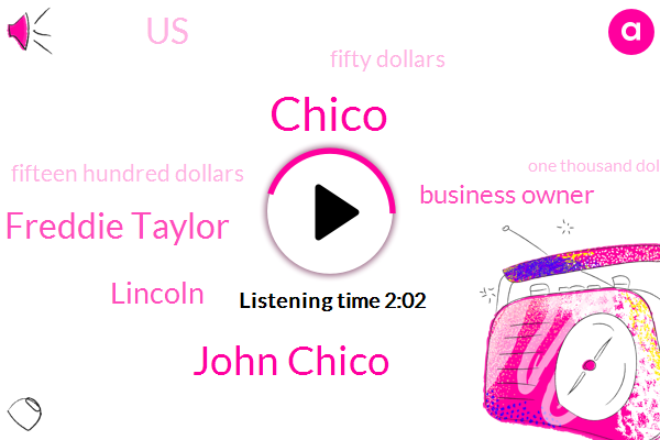 John Chico,Chico,Freddie Taylor,Lincoln,Business Owner,United States,Fifty Dollars,Fifteen Hundred Dollars,One Thousand Dollars,Seventy Percent,Eight Seconds