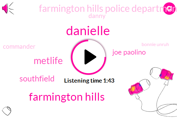 Danielle,Farmington Hills,Metlife,Southfield,Joe Paolino,Farmington Hills Police Department,Danny,Commander,Bonnie Unruh,Middlebelt,Lansing,Bureau Chief,Representative