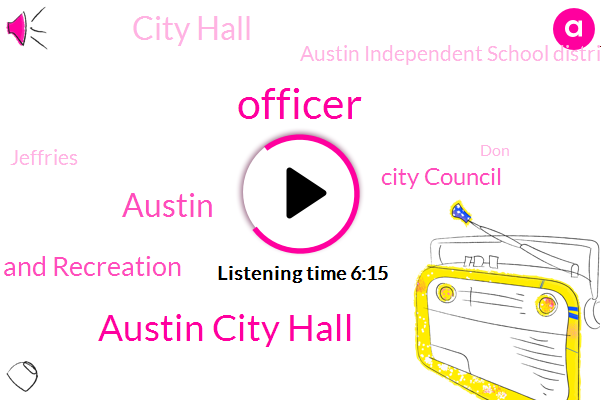 Officer,Austin City Hall,Austin,Austin Parks And Recreation,City Council,City Hall,Austin Independent School District,Jeffries,DON,Todd,Business Owner,Ric Cakes,Austin Parks,IAN