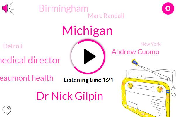 Michigan,Dr Nick Gilpin,Medical Director,Beaumont Health,Andrew Cuomo,Birmingham,Marc Randall,Detroit,New York,ABC,Dr Sue Feldman,University Of Alabama