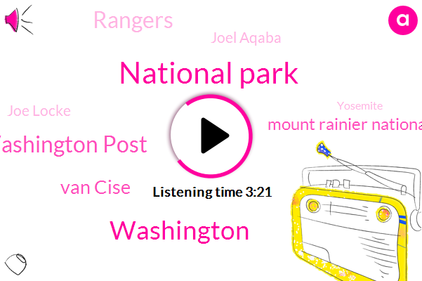 National Park,Komo,Washington Post,Van Cise,Washington,Mount Rainier National Park,Rangers,Joel Aqaba,Joe Locke,Yosemite,Josh,SUE,Ten Minutes,Five Years