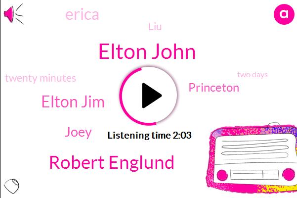Elton John,Robert Englund,Elton Jim,Joey,Princeton,Erica,LIU,Twenty Minutes,Two Days