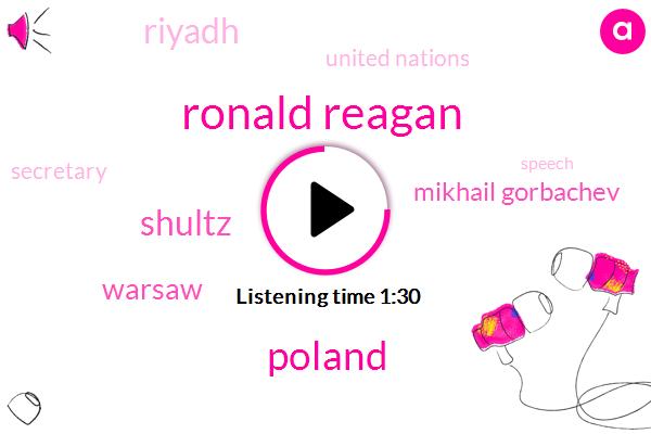 Ronald Reagan,Poland,Shultz,Mikhail Gorbachev,Warsaw,Riyadh,United Nations,Secretary