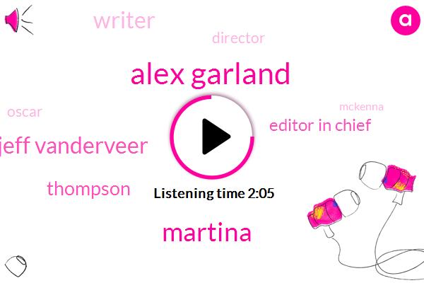 Alex Garland,Martina,Jeff Vanderveer,Thompson,Editor In Chief,Writer,Director,Oscar,Mckenna,Twenty Days