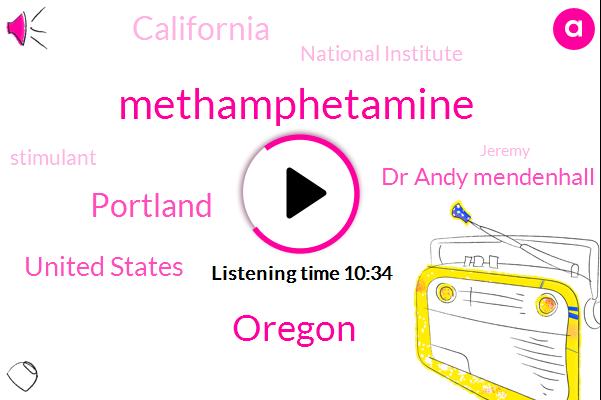 Methamphetamine,Oregon,Portland,United States,Dr Andy Mendenhall,California,National Institute,Stimulant,Jeremy,Relapsing,Medical Officer,Chai,FDA,Fateh,Alton Region,Polly,Cannabis