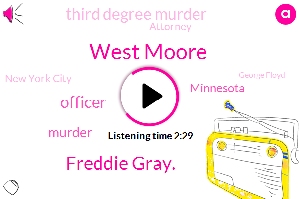 West Moore,Freddie Gray.,Officer,Murder,Minnesota,Third Degree Murder,Attorney,New York City,George Floyd,Prosecutor,Cerny Moesby,General Ellison