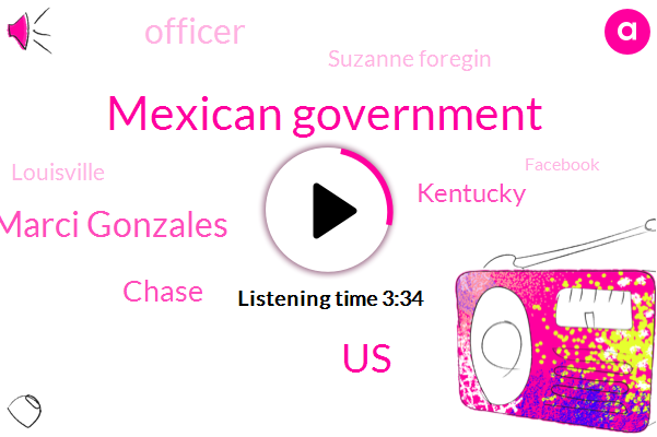 Mexican Government,United States,Marci Gonzales,Chase,Kentucky,Officer,Suzanne Foregin,Louisville,Facebook,Joe Scarborough,Clark Newsradio,Chicago,Jalil Chapman,Elijah Cummings,Elon Musk,Spacex,Kohl,John Cole,Allenby