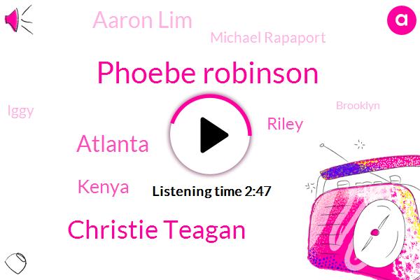 Phoebe Robinson,Christie Teagan,Atlanta,Kenya,Riley,Aaron Lim,Michael Rapaport,Iggy,Brooklyn,LEE,Todd