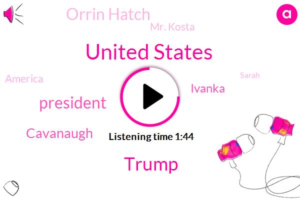 United States,Donald Trump,President Trump,Cavanaugh,Ivanka,Orrin Hatch,Mr. Kosta,America,Sarah,Rand Paul,Kavanagh,GOP,Martin,Brad,Engineer,Allen,Eighty Percent