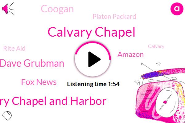Calvary Chapel,Calvary Chapel And Harbor,Dave Grubman,Fox News,Amazon,Coogan,Platon Packard,Rite Aid