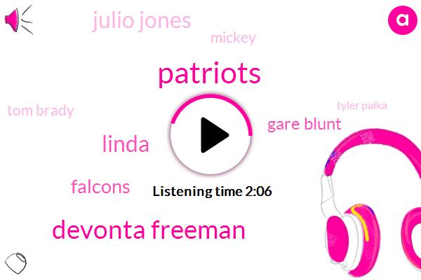 Devonta Freeman,Linda,Falcons,Patriots,Gare Blunt,Julio Jones,Mickey,Tom Brady,Tyler Palka,Ryan Fitzpatrick,Greg,Dion Jones,Matt Ryan,Jones,Seventy One Yards,Five Yard