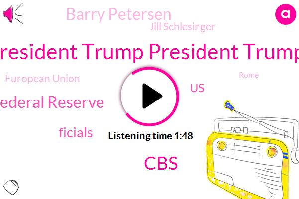 President Trump President Trump,Federal Reserve,CBS,Ficials,United States,Barry Petersen,Jill Schlesinger,European Union,Rome,Steven Mnuchin,Business Analyst,Indonesia,Seventy Eight Percent