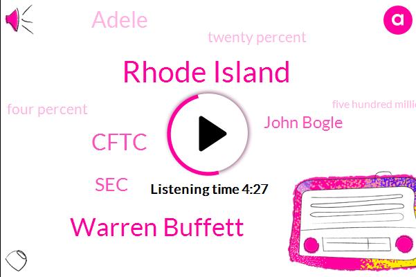 Rhode Island,Warren Buffett,Cftc,SEC,John Bogle,Adele,Twenty Percent,Four Percent,Five Hundred Million Dollars,Million Dollars,Three Percent,Eight Years,Two Percent,Six Years,Ten Years