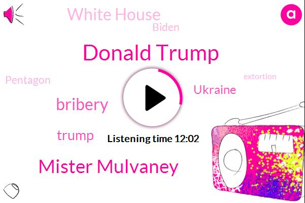 Donald Trump,Mister Mulvaney,Bribery,Ukraine,White House,Biden,Pentagon,Extortion,Congress,Mulvaney,WHO,Washington,Gordon Sawn