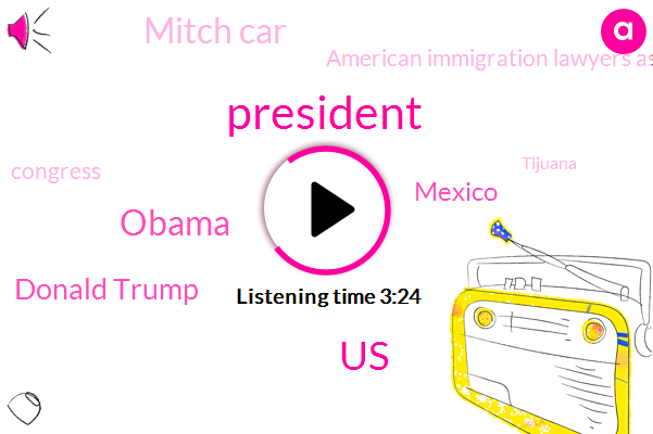 President Trump,Barack Obama,Donald Trump,United States,Mitch Car,Mexico,American Immigration Lawyers Association,Congress,Tijuana,Pacific,San Diego,Benjamin Johnson,Texas,Executive Director,Ben Johnson,White House,MSN,Bush