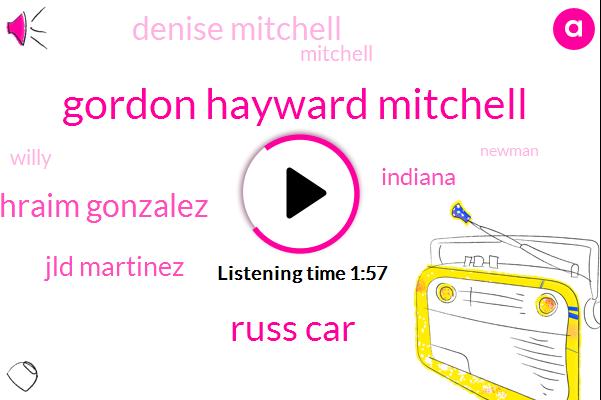 Gordon Hayward Mitchell,Russ Car,Ephraim Gonzalez,Jld Martinez,Indiana,Denise Mitchell,Mitchell,Willy,Newman