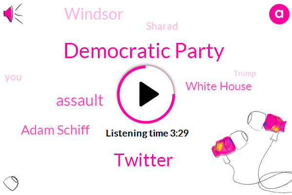 Democratic Party,Twitter,Assault,Adam Schiff,White House,Windsor,Sharad,Donald Trump