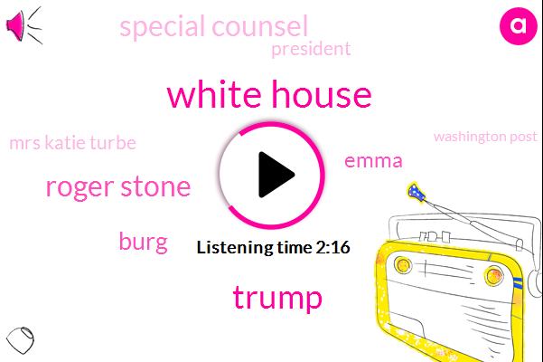 White House,Donald Trump,Roger Stone,Burg,Emma,Special Counsel,President Trump,Mrs Katie Turbe,Washington Post,Twenty Four Hours,Eighty Hours