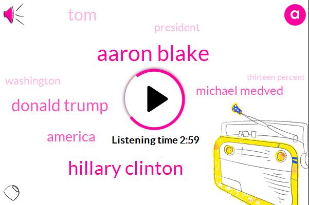 Aaron Blake,Hillary Clinton,Donald Trump,America,Michael Medved,TOM,President Trump,Washington,Thirteen Percent,47 Percent